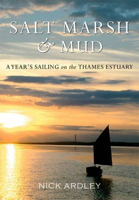 Salt Marsh and Mud: A Year's Sailing on the Thames Estuary