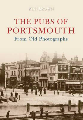 The Pubs of Portsmouth From Old Photographs