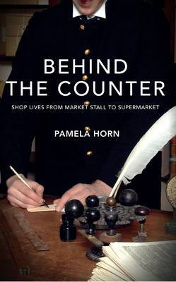 Behind the Counter: Shop Lives from Market Stall to Supermarket