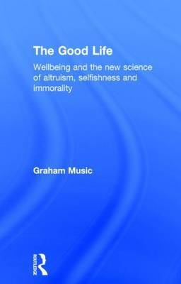 The Good Life: Wellbeing and the new science of altruism, selfishness and immorality