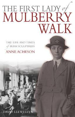 The First Lady of Mulberry Walk: The Life and Times of Irish Sculptress Anne Acheson