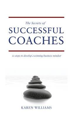 The Secrets of Successful Coaches: 10 Steps to Develop a Winning Business Mindset