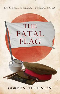 The Fatal Flag: The Top Brass in Captivity: A Brigadier Tells All