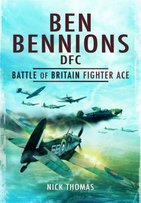 Ben Bennions DFC: Battle of Britain Fighter Ace