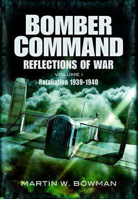 Bomber Command: Reflections of War: Retaliation 1939-1941: v. 1: Cover of Darkness 1939 - May 1942