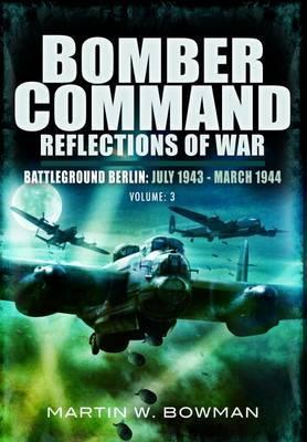 Bomber Command: Reflections of War: Battleground Berlin (July 1943 - March 1944)
