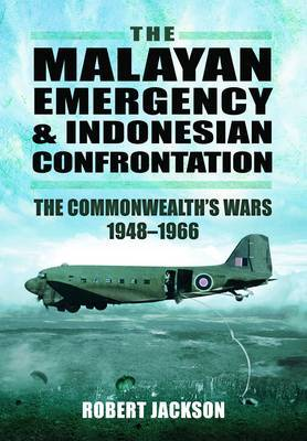 The Malayan Emergency and Indonesian Confrontation: The Commonwealth's Wars 1948-1966