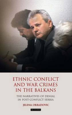 Ethnic Conflict and War Crimes in the Balkans: The Narratives of Denial in Post-Conflict Serbia