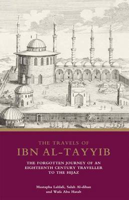 The Travels of Ibn Al-Tayyib: The Forgotten Journey of an Eighteenth Century Traveller to the Hijaz