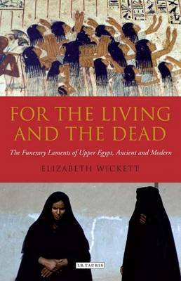 For the Living and the Dead: The Funerary Laments of Upper Egypt, Ancient and Modern