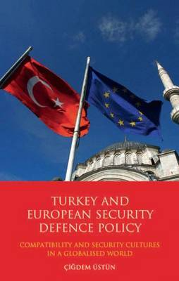 Turkey and European Security Defence Policy: Compatibility and Security Cultures in a Globalised World