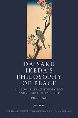 Daisaku Ikeda's Philosophy of Peace: Dialogue, Transformation and Global Citizenship