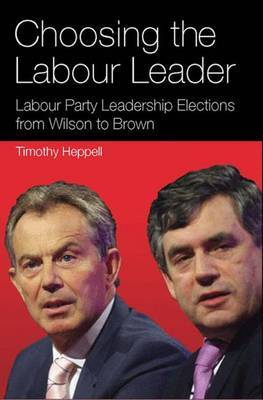 Choosing the Labour Leader: Labour Party Leadership Elections from Wilson to Brown