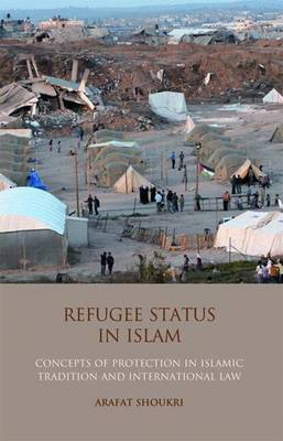 Refugee Status in Islam: Concepts of Protection in Islamic Tradition and International Law