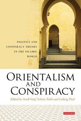 Orientalism and Conspiracy: Politics and Conspiracy Theory in the Islamic World
