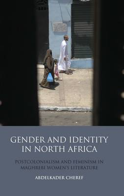 Gender and Identity in North Africa: Postcolonialism and Feminism in Maghrebi Women's Literature