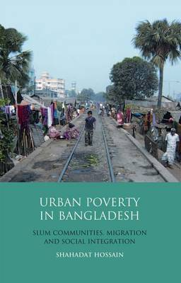 Urban Poverty in Bangladesh: Slum Communities, Migration and Social Integration