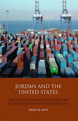 Jordan and the United States: The Political Economy of Trade and Economic Reform in the Middle East