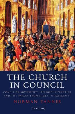 The Church in Council: Conciliar Movements, Religious Practice and the Papacy from Nicea to Vatican II