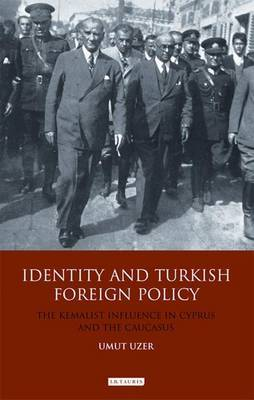 Identity and Turkish Foreign Policy: The Kemalist Influence in Cyprus and the Caucasus