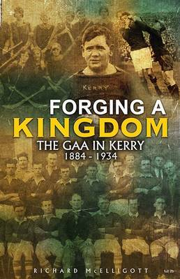 Forging a Kingdom: The GAA in Kerry 1884-1934