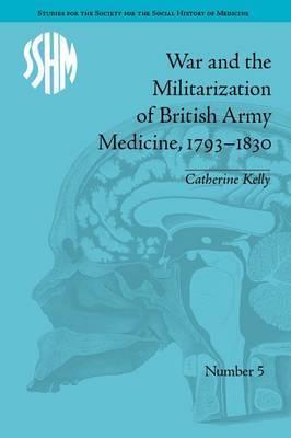 War and the Militarization of British Army Medicine, 1793-1830