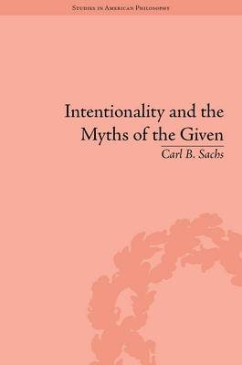 Intentionality and the Myths of the Given: Between Pragmatism and Phenomenology