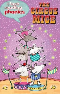 I Love Reading Phonics Level 4: The Circus Mice