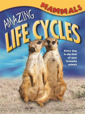 Amazing Life Cycles: Mammals