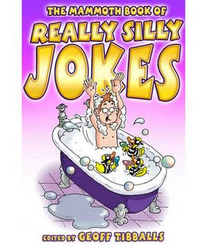 The Mammoth Book of Really Silly Jokes: Humour for the Whole Family
