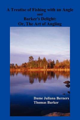 A Treatise of Fishing with an Angle and Barker's Delight