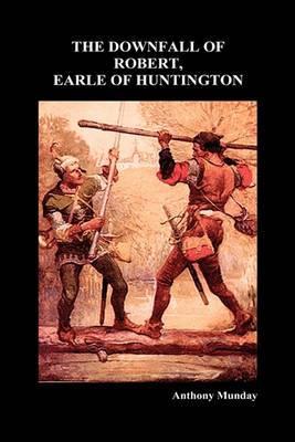 THE DOWNFALL OF ROBERT, EARLE OF HUNTINGTON (Hardback)