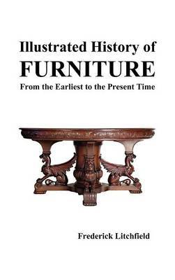 Illustrated History of Furniture: From the Earliest to the Present Time
