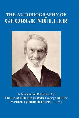 A Narrative of Some of the Lord's Dealings with George Muller Written by Himself Vol. I-IV (Hardback)