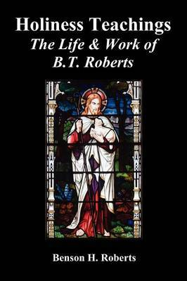 Holiness Teachings: The Life & Work of B.T. Roberts
