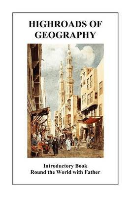 Highroads of Geography (Introductory Book: Round the World with Father)