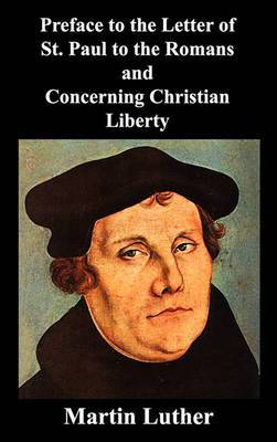 Preface to the Letter of St. Paul to the Romans and Concerning Christian Liberty