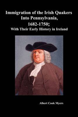 Immigration of the Irish Quakers Into Pennsylvania, 1682-1750; With Their Early History in Ireland