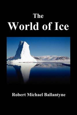 THE World of Ice: Or The Whaling Cruise of  The Dolphin  and The Adventures of Her Crew in the Polar Regions,