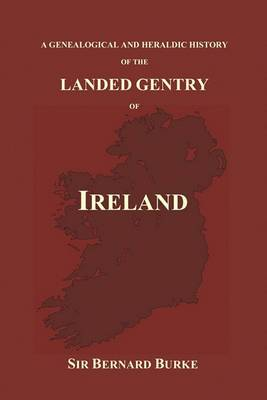 A Genealogical and Heraldic History of the Landed Gentry of Ireland (Paperback)