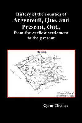 History of the Counties of Argenteuil, Que. and Prescott, Ont., from the Earliest Settlement to the Present (Hardcover)