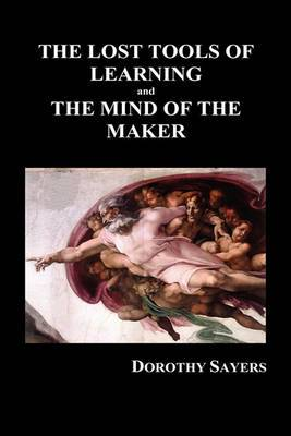 THE LOST TOOLS OF LEARNING and THE MIND OF THE MAKER (Hardback)