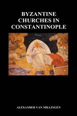 Byzantine Churches In Constantinople (Hardback)
