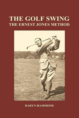 The Golf Swing, The Ernest Jones Method (Hardback)