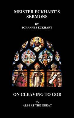 Meister Eckhart's Sermons and On Cleaving to God (Hardback)