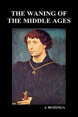 The Waning of the Middle Ages (Hardback)