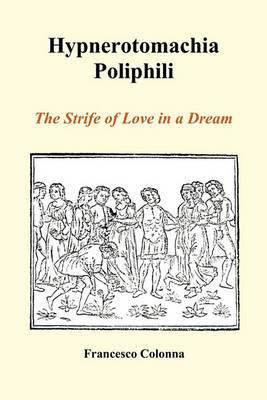 Hypnerotomachia Poliphili: The Strife of Love in a Dream (Paperback)