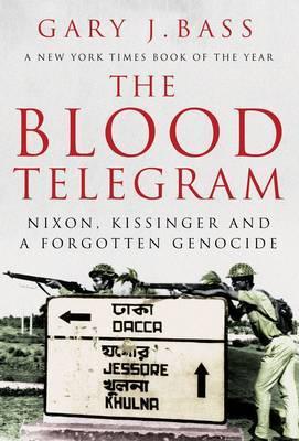 The Blood Telegram: Nixon, Kissinger and a Forgotten Genocide