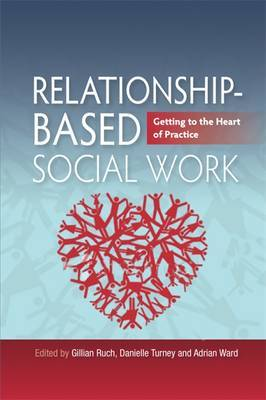 Relationship-Based Social Work: Getting to the Heart of Practice