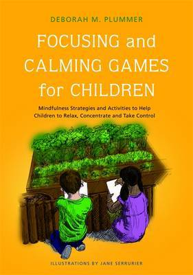 Focusing and Calming Games for Children: Mindfulness Strategies and Activities to Help Children to Relax, Concentrate and Take Control